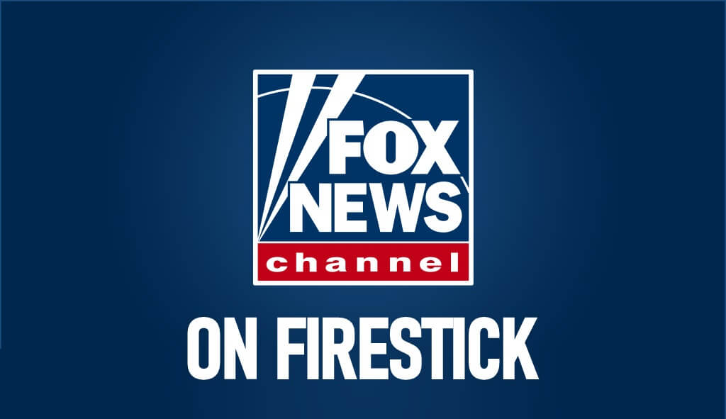 How to Watch Fox News on Firestick [Without Cable]
