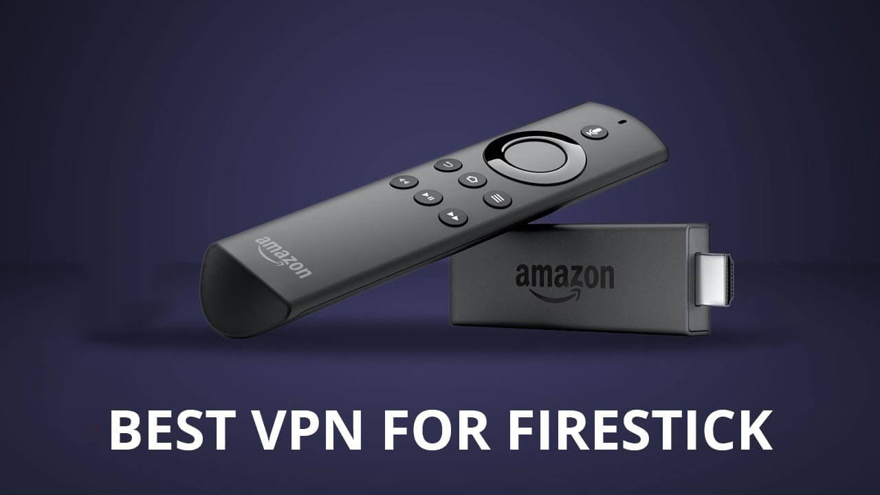 Best VPN for Firestick in 2021 [JUNE] With Set-up Guide