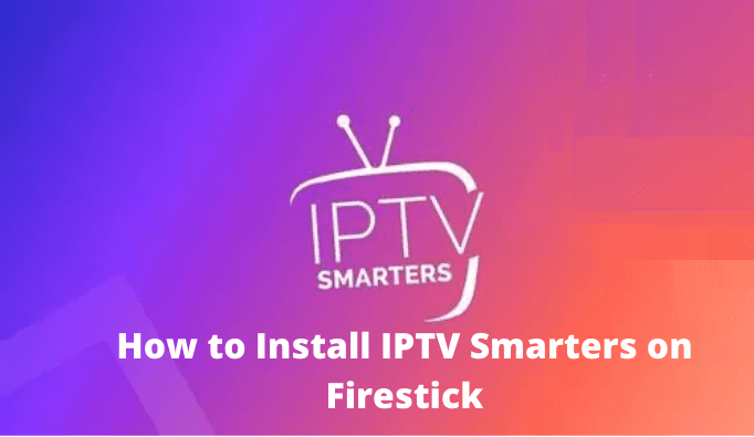 How to Install IPTV Smarters Pro on Firestick/Android/iOS
