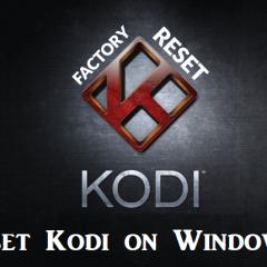 How To Reset Kodi on Windows PC [2 Ways Explained]